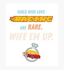 Girls Who Love Racing Are Rare Wife Em Up Racer  Photographic Print