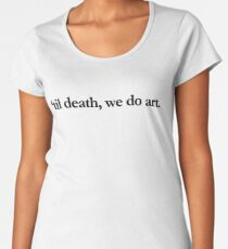 'Til death, we do art.  Women's Premium T-Shirt