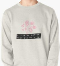 I like me better when I'm with you  Pullover Sweatshirt