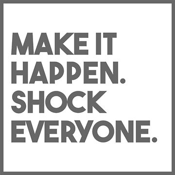 MAKE IT HAPPEN - SHOCK EVERYONE by PutMotivationOn