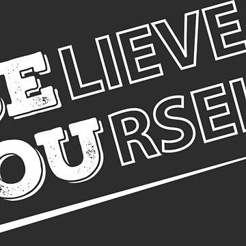 Believe in Yourself and BE YOU by PutMotivationOn