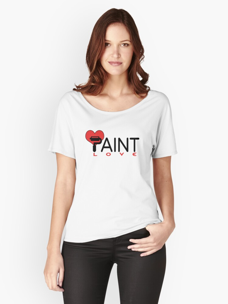 PAINT LOVE Women's Relaxed Fit T-Shirt Front