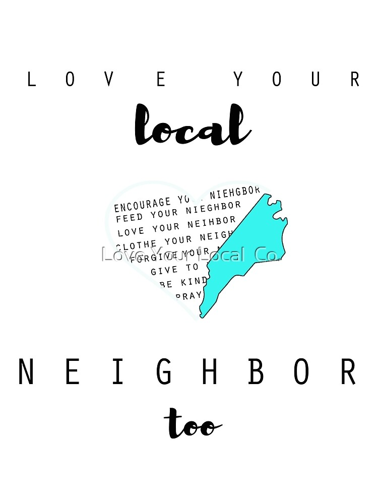 Love Your Local Neighbor Too. by Love Your Local  Co.