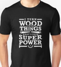 I Turn Wood Into Things What's Your Super Power? Funny Woodworking Gift Slim Fit T-Shirt