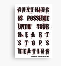 Anything Is Possible Until Your Heart Stops Beating Canvas Print