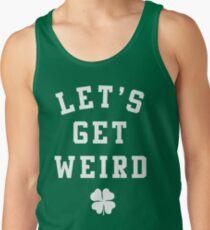 Women's St. Patrick's Day Shirt - Let's Get Weird Shirt Tank Top