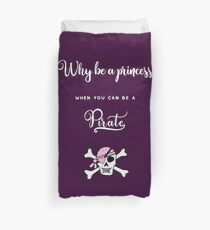 Why be a princess when you can be a pirate. Duvet Cover