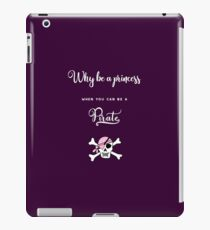 Why be a princess when you can be a pirate. iPad Case/Skin