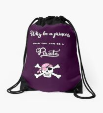 Why be a princess when you can be a pirate. Drawstring Bag