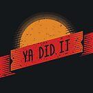 Ya Did It by strangethingsA