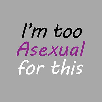 Im Too Asexual For This - Gray Background Colorful Letters by phantompearl