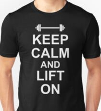 KEEP CALM AND LIFT ON - Gym Design for Lifters - White on Black Unisex T-Shirt
