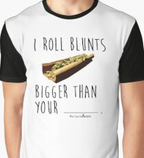 I Roll Blunts Bigger Than Your Graphic T-Shirt