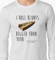 I Roll Blunts Bigger Than Your Long Sleeve T-Shirt