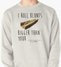 I Roll Blunts Bigger Than Your Pullover Sweatshirt