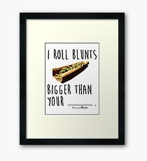 I Roll Blunts Bigger Than Your Framed Print