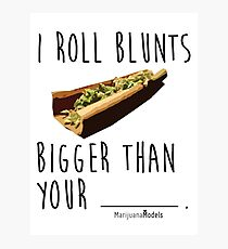 I Roll Blunts Bigger Than Your Photographic Print