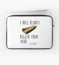 I Roll Blunts Bigger Than Your Laptop Sleeve