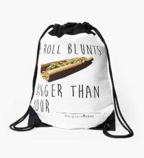 I Roll Blunts Bigger Than Your Drawstring Bag