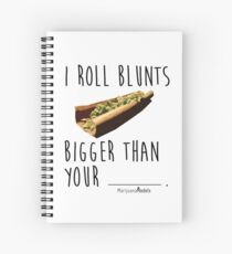 I Roll Blunts Bigger Than Your Spiral Notebook