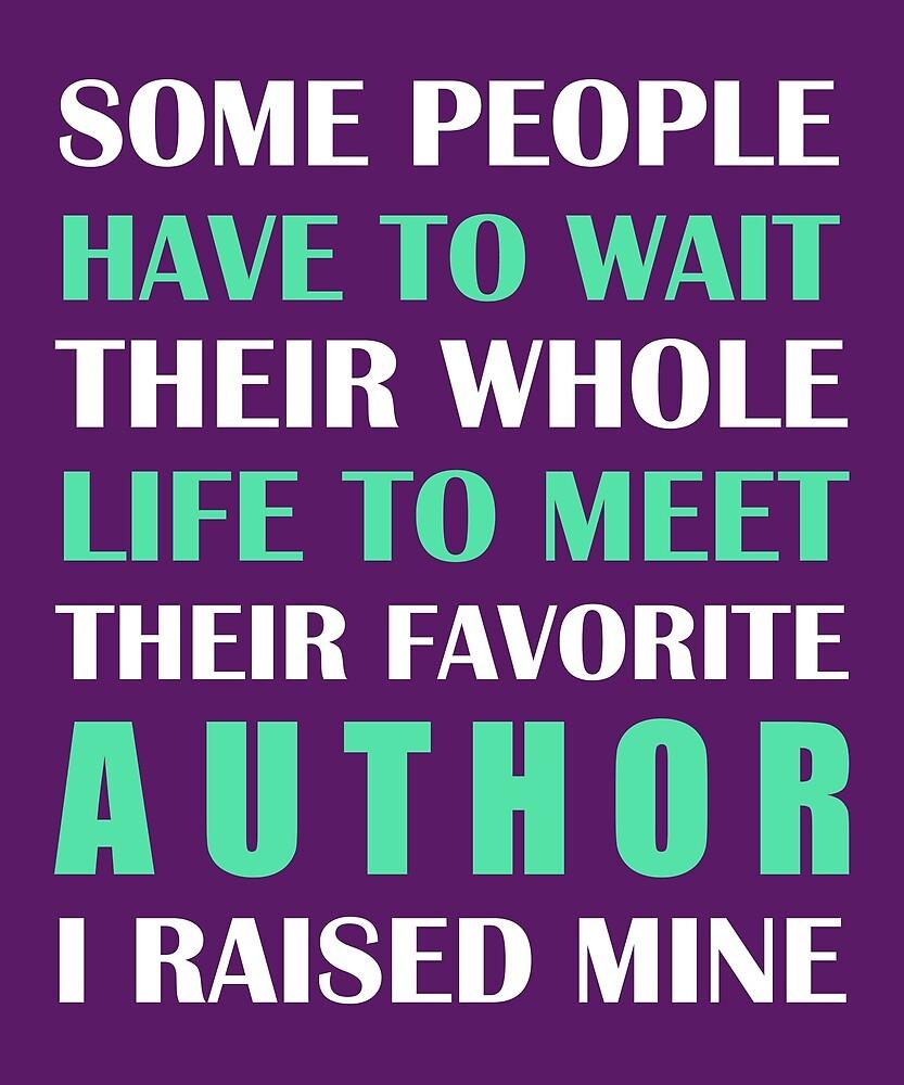 Author I Raised Mine  by AlwaysAwesome