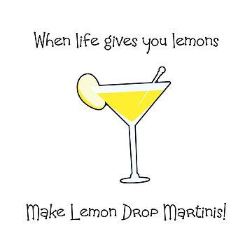 When Life Gives You Lemons Make Martinis by CafePretzel