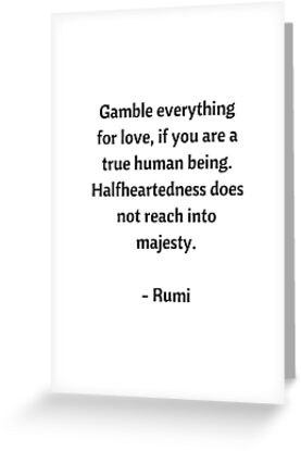 Rumi inspirational quotes gamble everything for love greeting rumi inspirational quotes gamble everything for love by ideasforartists m4hsunfo