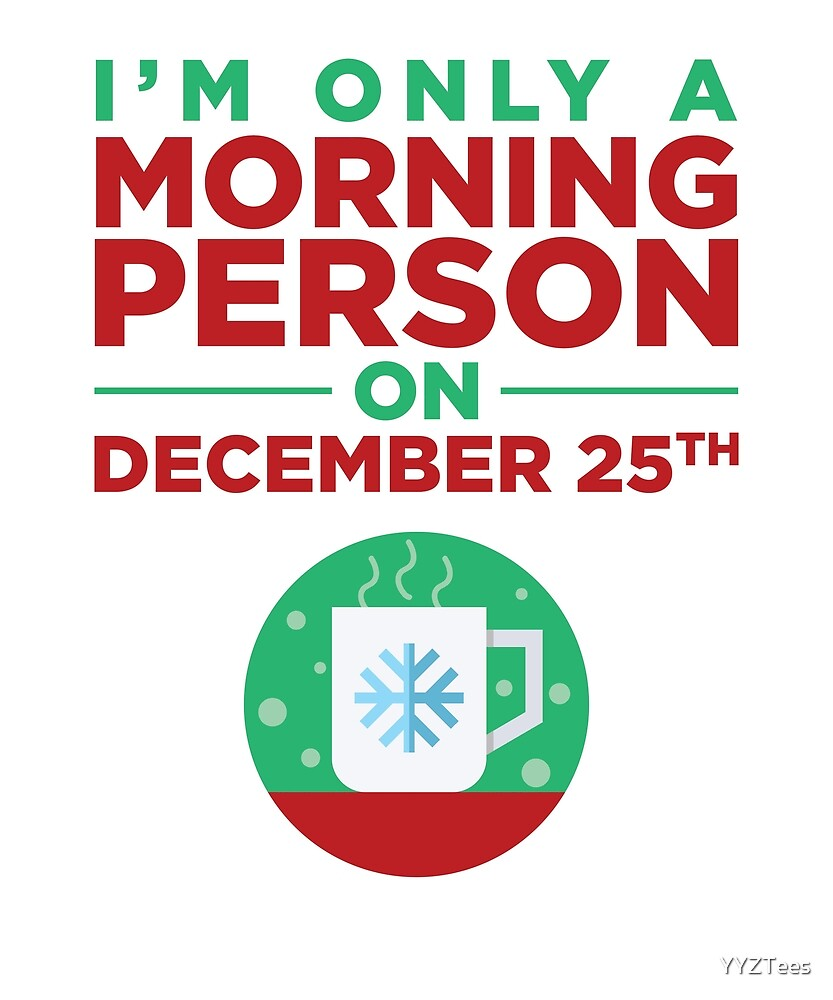 I'm Only A Morning Person - December 25 by YYZTees