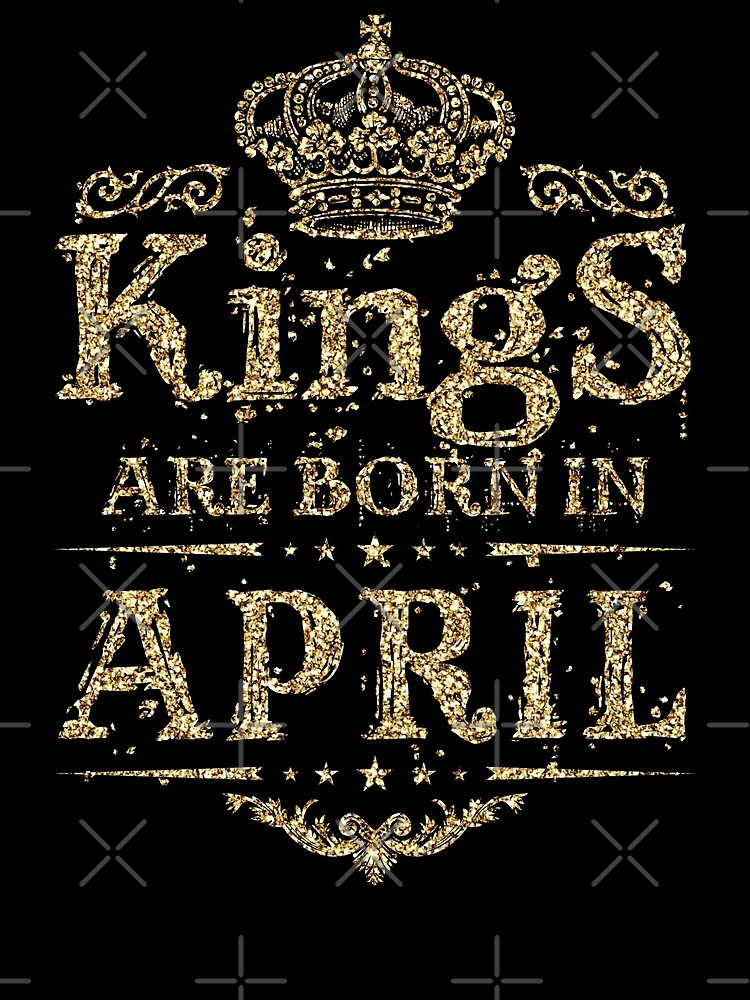 Birthday Boy - Kings are born in April Dirty Gold by grouppixel