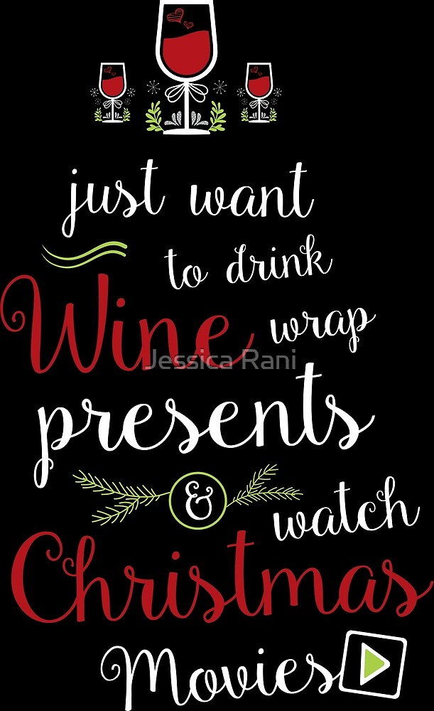Just want to drink wine wrap presents & watch Christmas movies by Jessica Rani