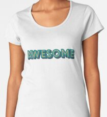 Awesome Women's Premium T-Shirt