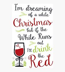 Im dreaming of a white Christmas but if the white runs out ill drink the red Photographic Print