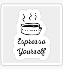 Espresso Yourself  Sticker