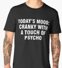 Today's mood Cranky with a touch of psycho Men's Premium T-Shirt