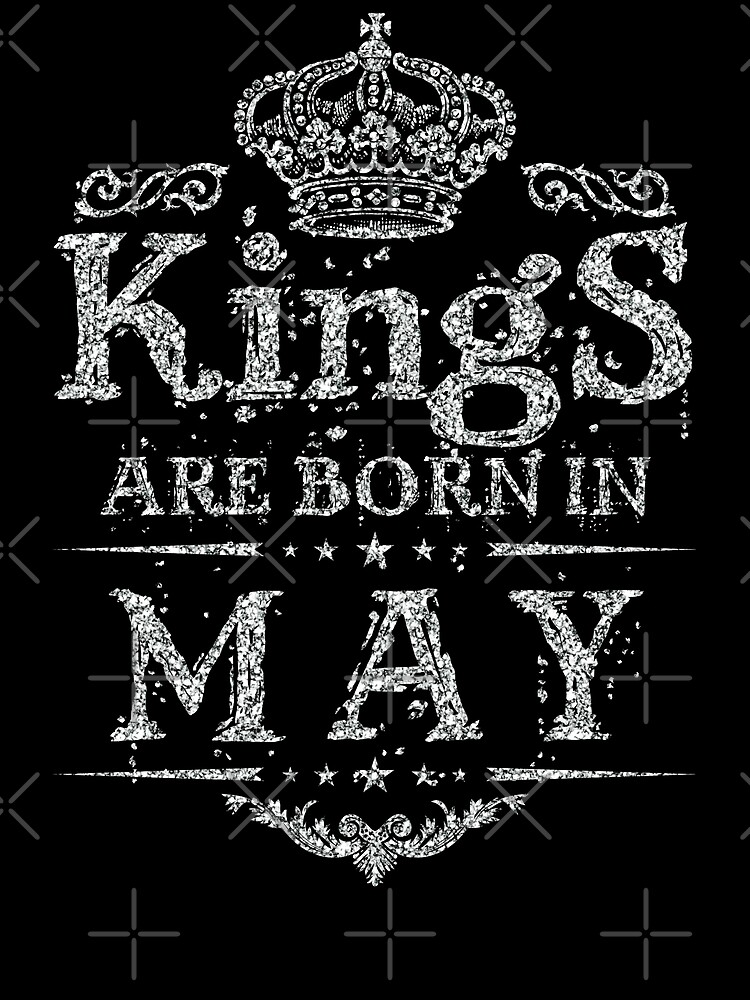 Birthday Boy - Kings are born in May Dirty Silver by grouppixel