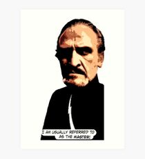 I am usually referred to as the Master. Universally. Art Print