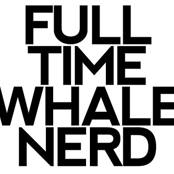 Whale Nerd - Dark Text by One-Drop