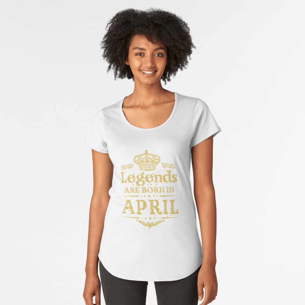 Birthday Gift - Legends are born in April Dirty Yellow Women's Premium T-Shirt Front