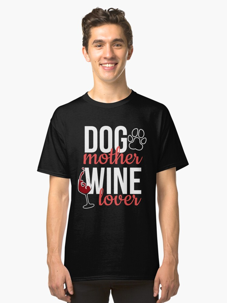 Dog Mother Wine Lover  Pets and Wine  Drink while Walking 01 Doggie Puppy    T-Shirt Sweater Hoodie Iphone Samsung Phone Case Coffee Mug Tablet Case Gift Classic T-Shirt Front