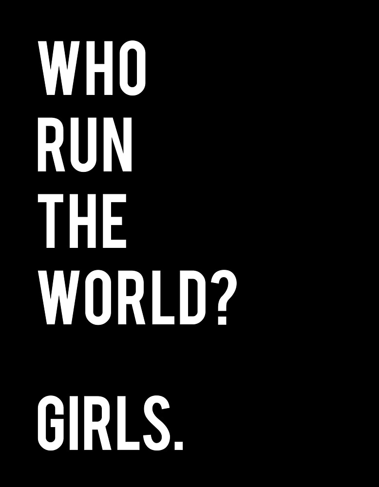Who run the world? Girls.  by PineappleInk