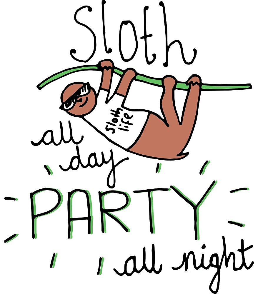 Sloth all day and party all night by alfandflorence