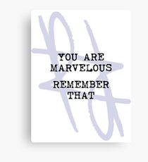 You Are Marvelous  Remember That Canvas Print