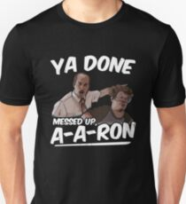 Ya Done Messed Up A-Aron  Unisex T-Shirt