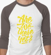 Are we there yet? - Typographic Road Trip Design Men's Baseball ¾ T-Shirt