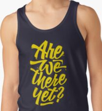 Are we there yet? - Typographic Road Trip Design Tank Top