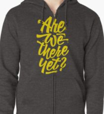 Are we there yet? - Typographic Road Trip Design Zipped Hoodie