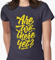 Are we there yet? - Typographic Road Trip Design Women's Fitted T-Shirt