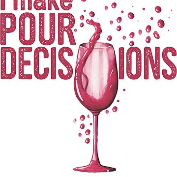 I Make Pour Decisions Wine T Shirt  by Gavinstees