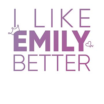 I like Emily Better  by OlicityUniverse