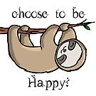Choose to Be Happy Sloth by reloveplanet